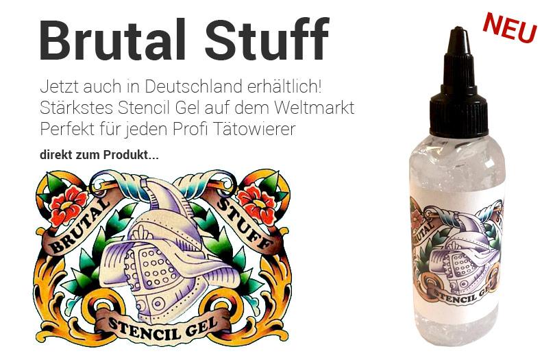 Brutal Stuff Jetzt auch in Deutschland erhältlich! Stärkstes Stencil Gel auf dem Weltmarkt Perfekt für jeden Profi Tätowierer